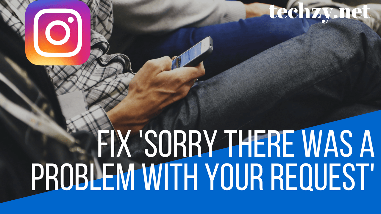 fix sorry there was a problem with your request error instagram